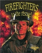 Firefighters To The Rescue! (My Community And Its Helpers)