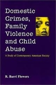 Domestic Crimes, Family Violence And Child Abuse : A Study of Contemporary American Society