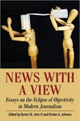News With A View : Essays on The Eclipse of Objectivity in Modern Journalism