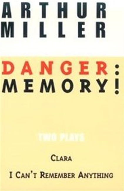 Danger: Memory!: Two Plays: I Cant Remember Anything; Clara (Miller, Arthur)