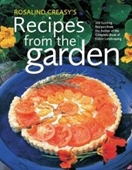 Rosalind Creasys Recipes From The Garden: 200 Exciting Recipes From The Author Of The Complete Book Of Edible Landscaping