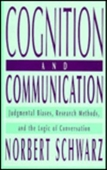 Cognition And Communication: Judgmental Biases, Research Methods, And The Logic Of Conversation (Distinguished Lecture Series)