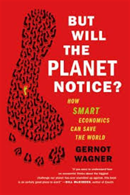 But Will The Planet Notice? : How Smart Economics Can Save The World