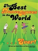 Best Dance Moves In The World . . . Ever!: 100 New And Classic Moves And How To Bust Them