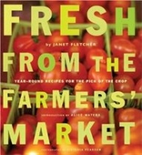 Fresh From The Farmers Market (Reissue): Year-Round Recipes For The Pick Of The Crop