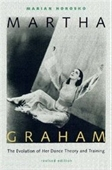 Martha Graham: The Evolution Of Her Dance Theory And Training, Revised Edition