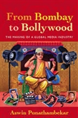 From Bombay to Bollywood : The Making of A Global Media Industry