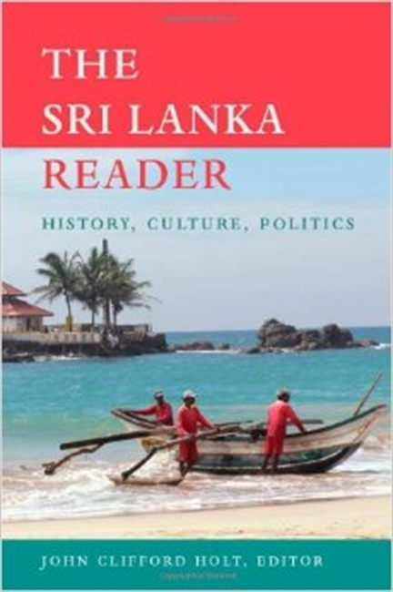 The Sri Lanka Reader : History ,Culture, Politics
