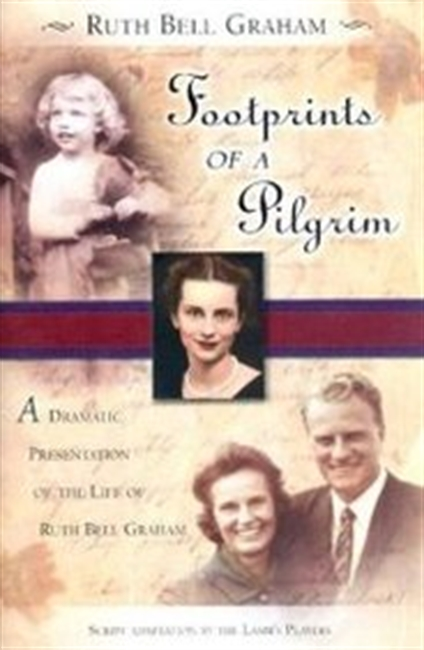 Footprints Of A Pilgrim: A Dramatic Presentation Of The Life Of Ruth Bell Graham