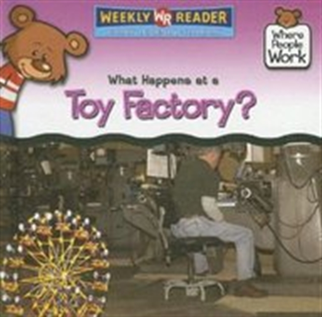 What Happens at a Toy Factory? (Where People Work)