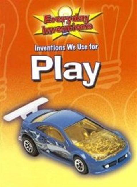 Inventions We Use for Play (Everyday Inventions)