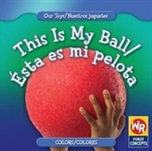 This Is My Ball/Esta Es Mi Pelota (Our Toys/Nuestros Juguetes)