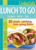 Lunch To Go: 80 Simple, Satisfying, Time-Saving Recipes