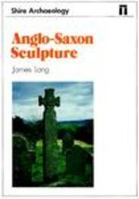 Anglo-Saxon Sculpture (Shire Archaeology)