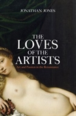 The Loves of The Artists : Art And Passion in The Renaissance