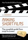 Making Short Films : The Complete Guide From Scriptto Screen