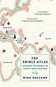 The Edible Atlas : Around The World in Thirty- Nine Cuisines