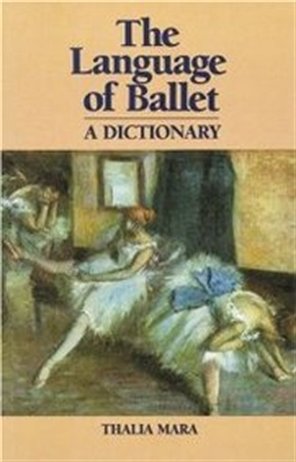 Language Of Ballet: A Dictionary (Dance Horizons Book)