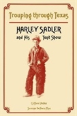Trouping Through Texas: Harley Sadler And His Tent Show