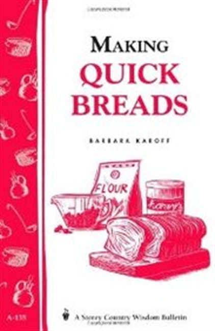 Making Quick Breads: Storeys Country Wisdom Bulletin A-135 (Storey Country Wisdom Bulletin)