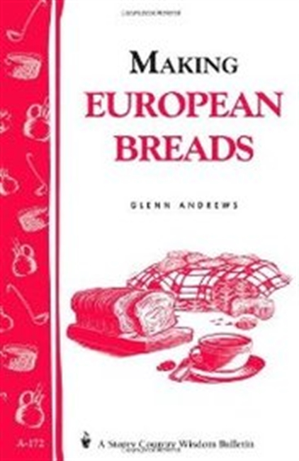 Making European Breads: Storeys Country Wisdom Bulletin A-172 (Storey Country Wisdom Bulletin)