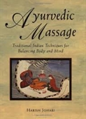 Ayurvedic Massage : Traditional Indian Techniques For Balancing Body And Mind