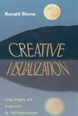 Creative Visualization : Using Imagery And Imagination for Self-Transformation