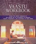 The Vaastu Workbook : Using The Subtle Energies of The Indian Art of Placement to Enhance Health, Prosperity, And Happiness in Your Home