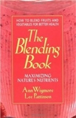 The Blending Book: Maximizing Natures Nutrients: How To Blend Fruits And Vegetables For Better Health