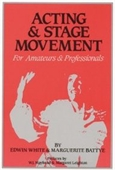 Acting And Stage Movement: A Complete Handbook For Amateurs And Professionals