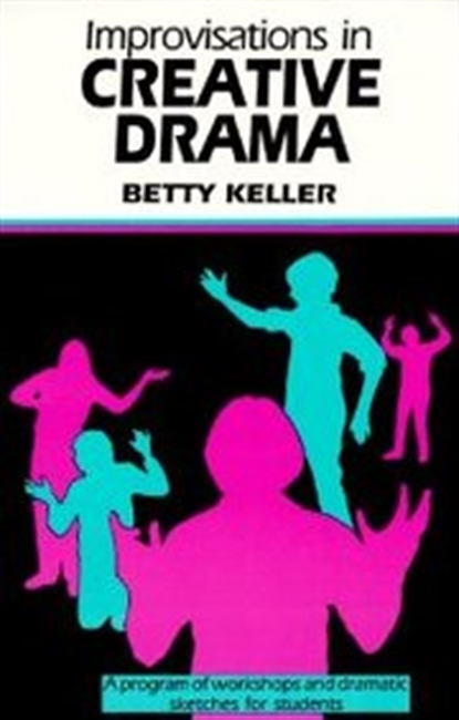 Improvisations In Creative Drama: Workshops And Dramatic Sketches For Students