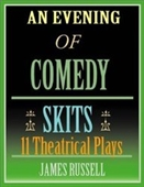 An Evening Of Comedy Skits: 11 Minute Theatrical Plays