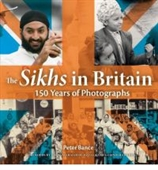 The Sikhs In Britain : 150 Years Of Photographs