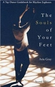 The Souls Of Your Feet: A Tap Dance Guidebook For Rhythm Explorers