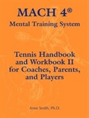 Mach 4 Mental Training System Tennis Handbook And Workbook Ii For Coaches, Parents, And Players
