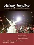 Acting Together: Performance And The Creative Transformation Of Conflict: Volume 1: Resistance And Reconciliation In Regions Of