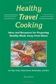 Healthy Travel Cooking: Ideas And Resources For Preparing Healthy Meals Away From Home