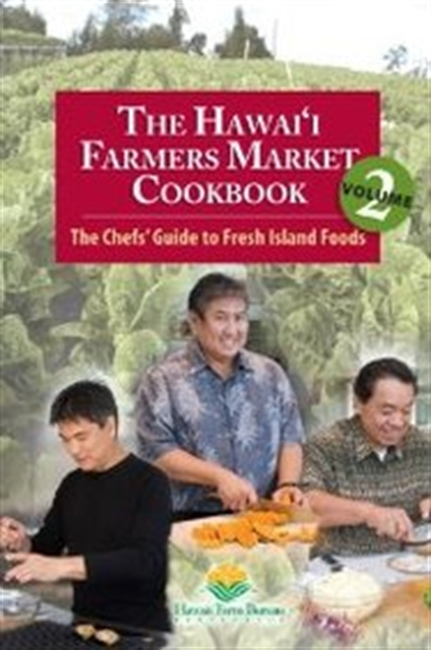 The Hawaii Farmers Market Cookbook - Vol. 2: The Chefs Guide to Fresh Island Foods