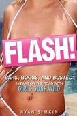 Flash! Bars, Boobs And Busted: 5 Years On The Road With Girls Gone Wild