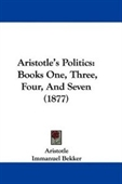 Aristotles Politics: Books One, Three, Four, And Seven (1877)