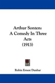 Arthur Sonten: A Comedy In Three Acts (1913)