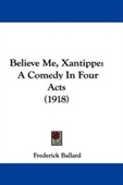 Believe Me, Xantippe: A Comedy In Four Acts (1918)