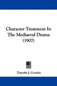 Character Treatment In The Mediaeval Drama (1907)