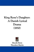 King Renes Daughter: A Danish Lyrical Drama (1850)