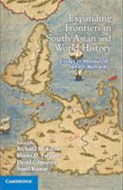 Expanding Frontiers in South Asian And World History : Essays in Honour of John E Richards