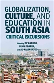 Globalization, Culture, And Education in South Asia Critical Excursions