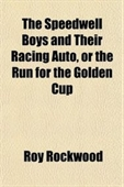 The Speedwell Boys And Their Racing Auto, Or The Run For The Golden Cup