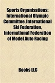 Sports Organisations: International Olympic Committee, International Ski Federation, International Federation Of Model Auto Raci
