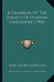 A Grammar Of The Dialect Of Oldham, Lancashire (1906)