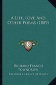 A Life, Love And Other Poems (1889)